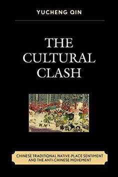 The Cultural Clash: Chinese Traditional Native-Place Sentiment and the Anti-Chinese Movement by Yucheng Qin http://www.amazon.com/dp/B018TVLQWC/ref=cm_sw_r_pi_dp_dk.Pwb0QEW77P