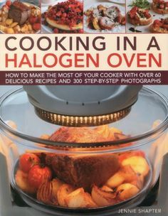Cooking in a Halogen Oven: How to make the most of a halogen cooker with practical techniques and 60 delicious recipes: with more than 300 step-by-step photographs Halogen Oven Recipes, Nuwave Oven Recipes, Cooking Recipes, Turbo Broiler Recipes, Vegetarian Cooking, Healthy Cooking, Meat Recipes, Healthy Food, Healthy Recipes