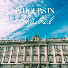 48 Hours in Madrid -- A weekend guide to Spain's capital