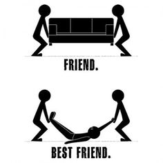 A true friend helps you hide the body.