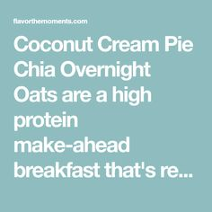 Coconut Cream Pie Chia Overnight Oats are a high protein make-ahead breakfast that's reminiscent of coconut cream pie! {GF}