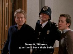 """Dammit, Gilmore, give them back their balls."" Oh gosh, I loved this episode, one of Logan's finer moments really."
