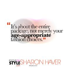 """It'€™s about the entire package, not merely your age-appropriate fashion choices.""  For more daily stylist tips + style inspiration, visit: https://focusonstyle.com/styleword/ #fashionquote #styleword"