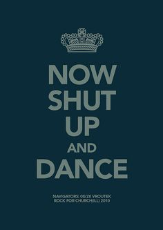 ... shut up and dance.