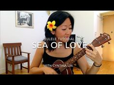 Sea of Love by Cynthia Lin - I love her Ukulele Tutorials - Best!