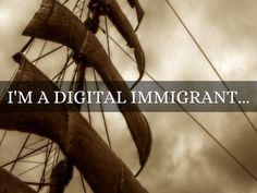 I am a Digital immigrate