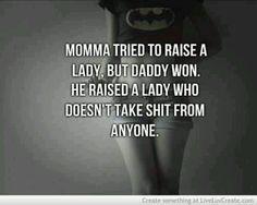 En mi caso, fue mi madre quien me crió así. :)