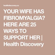 YOUR WIFE HAS FIBROMYALGIA? HERE ARE 25 WAYS TO SUPPORT HER | Health Discovery