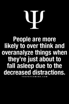 people are more likely to over think and overanalyze things when they're just about to fall asleep due to the decreased distractions. Psychology Fun Facts, Psychology Says, Psychology Quotes, Fact Quotes, Life Quotes, Reality Quotes, Qoutes, Physiological Facts, Facts About Humans