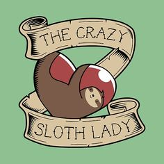 Adorable Crazy Sloth Lady Tattoo design by SlothgirlArt for sloth lovers! Sold on tshirts and a lot of other stuff too here: https://society6.com/product/crazy-sloth-lady-tattoo_print#1=45 http://www.redbubble.com/people/slothgirlart/works/20802588-crazy-sloth-lady-tattoo