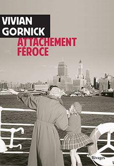 Attachement féroce [Fierce Attachments] - Vivian Gornick