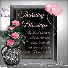 "Thursday Blessings (Psalm ""The Lord is near to all who call upon Him, to all who call upon Him in truth. Morning Verses, Good Morning Cards, Good Morning Happy, Morning Greeting, Good Morning Beautiful Quotes, Good Morning Inspiration, Good Night Quotes, Thursday Morning Quotes, Happy Wednesday Quotes"