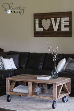 21 Great DIY Furniture Ideas for Your Home.  Love the love sign.   I love this coffee table... Hate the wheels though.