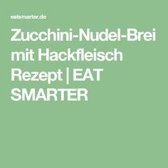 Zucchini-Nudel-Brei mit Hackfleisch Rezept   EAT SMARTER