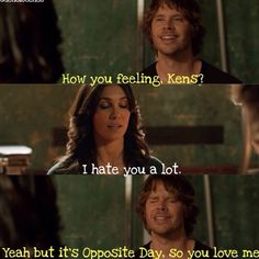 Hahaha. I always say it's Opposite Day so you love me and than I watched this scene and laughed.