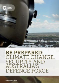 Be Prepared: Climate Change, Security and Australia's Defence Force - Climate Council / More affirmation Bernie Sander's comment that climate change is the greatest threat we face!  Vote for him!