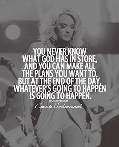 Gods plan is greater then ours. {Carrie Underwood}