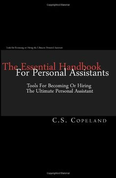 The Essential Handbook For Personal Assistants: Tools For Becoming Or Hiring The Ultimate Personal Assistant