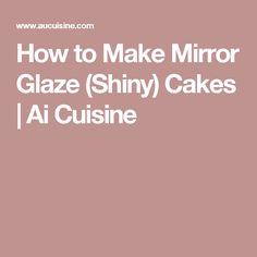 How to Make Mirror Glaze (Shiny) Cakes   Ai Cuisine