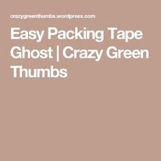 Easy Packing Tape Ghost | Crazy Green Thumbs