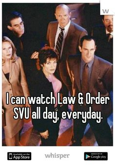 I can watch Law & Order SVU all day, everyday.