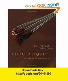 Choclatique 150 Simply Elegant Desserts (9780762439645) Ed Engoron, Mary Goodbody , ISBN-10: 0762439645  , ISBN-13: 978-0762439645 ,  , tutorials , pdf , ebook , torrent , downloads , rapidshare , filesonic , hotfile , megaupload , fileserve