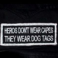 Heros don't wear capes, they wear dog tags.