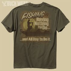 "BUCK WEAR T-SHIRTS - NOTHING TO DO-FISH - OLIVE T-SHIRT. ""Fishing is having nothing to do and all day to do it."""