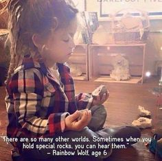 There are so many other worlds ~ Sometimes when you hold special rocks, you can hear them ༺❁༻ Rainbow Wolf, age 6