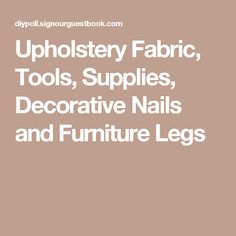 Upholstery Fabric, Tools, Supplies, Decorative Nails and Furniture Legs