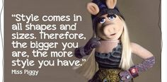And she's a great proponent of a healthy body image: | 23 Ways Miss Piggy Is The Reigning Queen Of Awesome