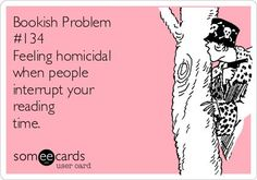 Bookish Problem #134 Feeling homicidal when people interrupt your ...