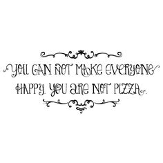You can not make everyone happy. You are not pizza.