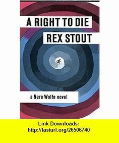 A Right To Die (a Nero Wolf novel) Rex Stout ,   ,  , ASIN: B0026QRL12 , tutorials , pdf , ebook , torrent , downloads , rapidshare , filesonic , hotfile , megaupload , fileserve