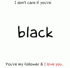I LOVE YOU. and i dont care if you're following me or not. stay unique today,tomorrow, and always. if you need to talk to someone but can't find anyone, im here for you :) just message me :*
