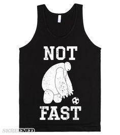 I Am Not Fast | This make the perfect shirt to wear while you're workout, you may not be fast but you're trying 100%! It's also a great shirt for fans of Big Hero 6. Show off your love for Baymax and soccer with this shirt.  #Skreened