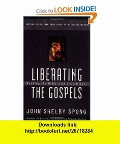 Liberating the Gospels Reading the Bible with Jewish Eyes (9780060675578) John Shelby Spong , ISBN-10: 0060675578  , ISBN-13: 978-0060675578 ,  , tutorials , pdf , ebook , torrent , downloads , rapidshare , filesonic , hotfile , megaupload , fileserve