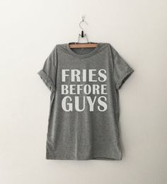 Fries before guys T-Shirt womens gifts womens girls tumblr hipster band merch fangirls teens girl gift girlfriends present blogger