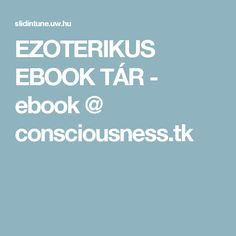 EZOTERIKUS EBOOK TÁR - ebook @ consciousness.tk Consciousness, Health, Knowledge, Health Care, Salud