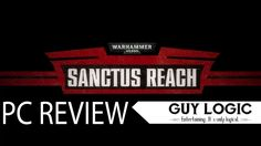 Warhammer 40.000k: Sanctus Reach - Logic Review