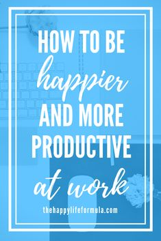 Learn these four ways that you can be happier & more productive at work this year! Whether you want to get more out of your or find time to spend on your side hustle, these tips will be sure to get help. Self Development, Personal Development, Time Management Tips, Stress Management, Stress Relief Tips, Ways To Be Happier, Thing 1, Life Purpose, Self Improvement