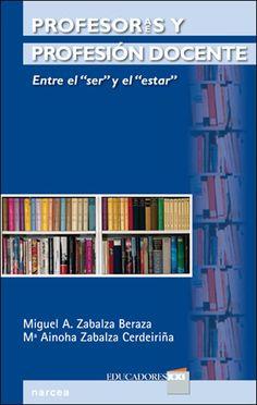 "Profesores y profesión docente: entre el ""ser"" y el ""estar""Miguel A.Zabalza Beraza- Mª Ainoha Zabalza Cerdeiriña"