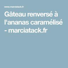 Gâteau renversé à l'ananas caramélisé - marciatack.fr