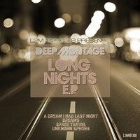 "Deep Montage ""Long Nights"" E.P. by 4matiq on SoundCloud"