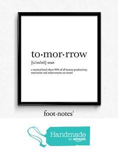Tomorrow definition, dictionary art print, dictionary art, office decor, minimalist poster, funny definition print, definition poster, quotes from Serif Design Studios https://www.amazon.com/dp/B01GL6S08K/ref=hnd_sw_r_pi_dp_VEyjzbGH62ZAC #handmadeatamazon