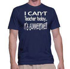 Teacher's Shirt I Can't Teacher Today...It's Summertime!!! |  T-Shirt Tee Top Shirt tshirt witty gift funny by TwistedMonkeyApparel on Etsy