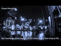 Paul Hazendonk,Dustin Nantais - At The Centre There Is Time (Original Mix)