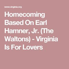 Homecoming Based On Earl Hamner, Jr. (The Waltons) - Virginia Is For Lovers