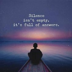 Silence isn't empty. it's full of answers.  Meditation