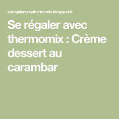 Se régaler avec thermomix : Crème dessert au carambar